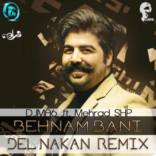 behnam bani del nakan djma6 remix موزیک جدید بهنام بانی دل نکن